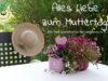 Für alle Mütter: Alles Liebe zum Muttertag!